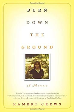 Burn Down the Ground: A Memoir 9780345516022