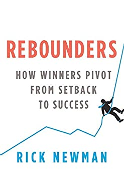 Rebounders: How Winners Pivot from Setback to Success 9780345527837