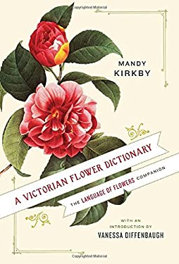 A Victorian Flower Dictionary: The Language of Flowers Companion 9780345532862