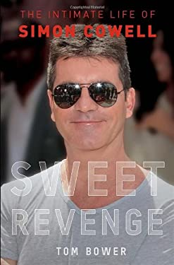 Sweet Revenge: The Intimate Life of Simon Cowell 9780345533944