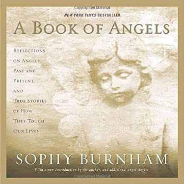 A Book of Angels: Reflections on Angels Past and Present, and True Stories of How They Touch Our Lives 9780345476968