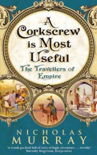 A Corkscrew Is Most Useful: The Travellers of Empire 9780349119267