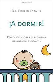 A Dormir!: C?mo Solucionar El Problema del Insomnio Infantil