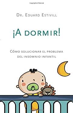 A Dormir!: C?mo Solucionar El Problema del Insomnio Infantil 9780345802477