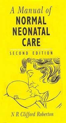 A Manual of Normal Neonatal Care 9780340613757
