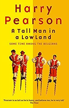 A Tall Man in a Low Land: Some Time Among the Belgians 9780349112060