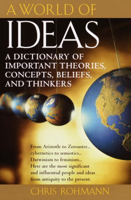 A World of Ideas: A Dictionary of Important Theories, Concepts, Beliefs, and Thinkers 9780345437068