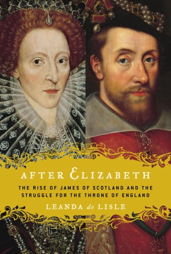 After Elizabeth: The Rise of James of Scotland and the Struggle for the Throne of England 9780345450456