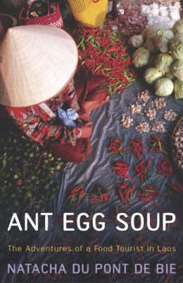 Ant Egg Soup: The Adventures of a Food Tourist in Laos 9780340825686