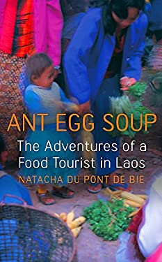 Ant Egg Soup: The Adventures of a Food Tourist in Laos 9780340825679