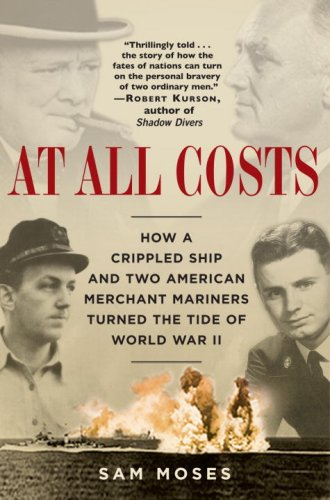 At All Costs: How a Crippled Ship and Two American Merchant Mariners Turned the Tide of World War II 9780345476746