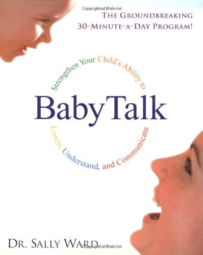 Babytalk: Strengthen Your Child's Ability to Listen, Understand, and Communicate 9780345437075
