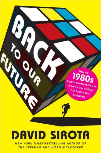 Back to Our Future: How the 1980s Explain the World We Live in Now--Our Culture, Our Politics, Our Everything 9780345518781