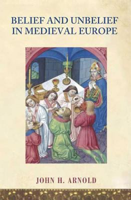 Belief and Unbelief in Medieval Europe 9780340807866