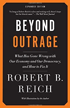 Beyond Outrage: Expanded Edition: What Has Gone Wrong with Our Economy and Our Democracy, and How to Fix It 9780345804372