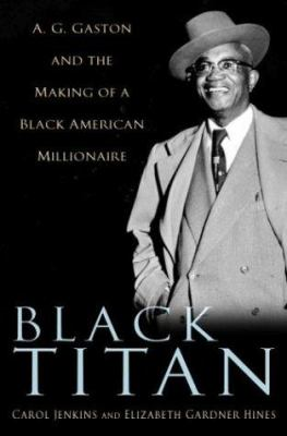 Black Titan: A. G. Gaston and the Making of a Black American Millionaire 9780345453471