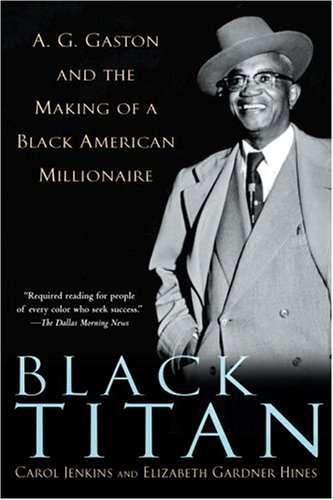 Black Titan: A.G. Gaston and the Making of a Black American Millionaire 9780345453488
