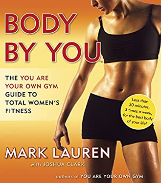 Body by You: The You Are Your Own Gym Guide to Total Women's Fitness 9780345528971