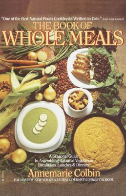 Book of Whole Meals: A Seasonal Guide to Assembling Balanced Vegetarian Breakfasts, Lunches, and Dinners 9780345332745