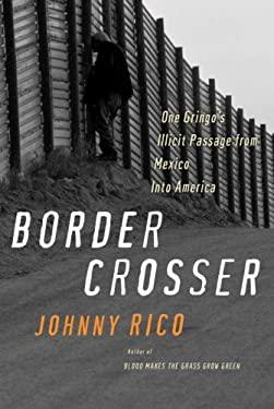 Border Crosser: One Gringo's Illicit Passage from Mexico Into America 9780345503831