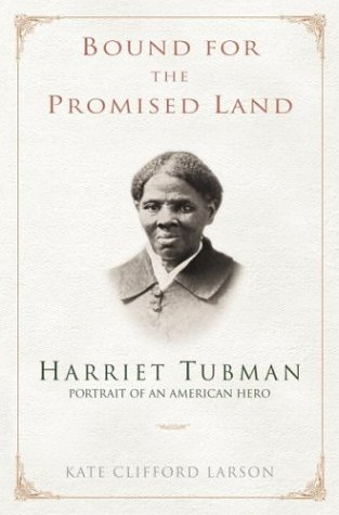 Bound for the Promised Land: Harriet Tubman, Portrait of an American Hero - Larson, Kate Clifford