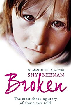 Broken: The Most Shocking True Story of Abuse Ever Told 9780340937440
