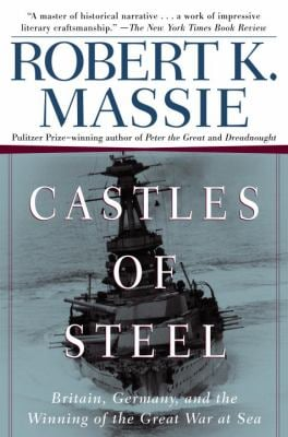 Castles of Steel: Britain, Germany, and the Winning of the Great War at Sea 9780345408785
