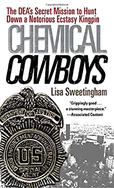 Chemical Cowboys: The DEA's Secret Mission to Hunt Down a Notorious Ecstasy Kingpin 9780345521156