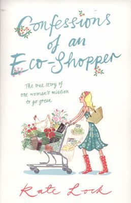 Confessions of an Eco-Shopper: The True Story of One Woman's Mission to Go Green 9780340954676