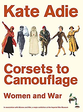 Corsets to Camouflage: Women and War 9780340820599