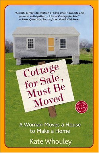 Cottage for Sale, Must Be Moved: A Woman Moves a House to Make a Home 9780345480187