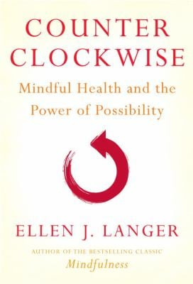 Counter Clockwise: Mindful Health and the Power of Possibility 9780345502049