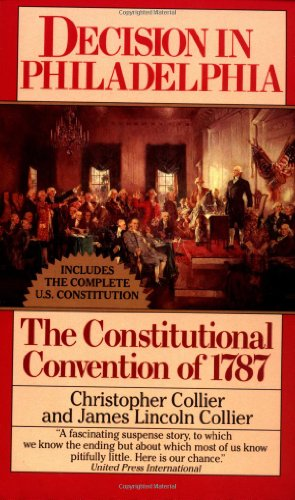 Decision in Philadelphia: The Constitutional Convention of 1787