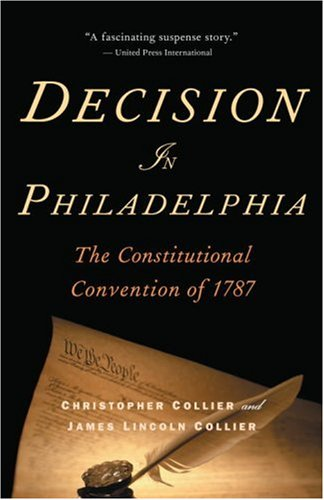 Decision in Philadelphia: The Constitutional Convention of 1787 9780345498403