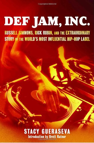 Def Jam, Inc.: Russell Simmons, Rick Rubin, and the Extraordinary Story of the World's Most Influential Hip-Hop Label 9780345468048