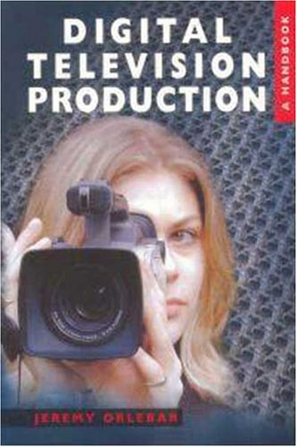 Digital Television Production: A Handbook 9780340763230