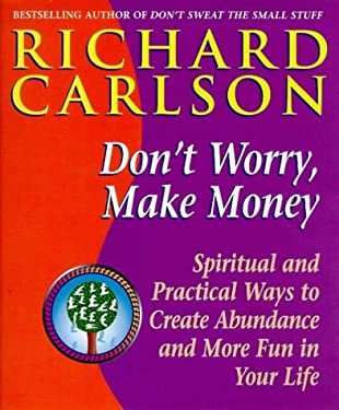 Don't Worry, Make Money: Spiritual and Practical Ways to Create Abundance and More Fun in Your Life 9780340708026
