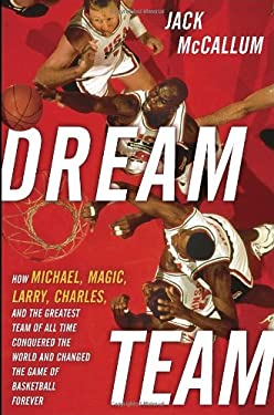 Dream Team: How Michael, Magic, Larry, Charles, and the Greatest Team of All Time Conquered the World and Changed the Game of Bask 9780345520487