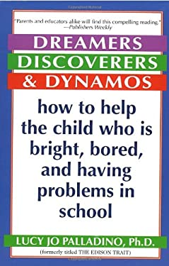 Dreamers, Discoverers & Dynamos: How to Help the Child Who Is Bright, Bored and Having Problems in School 9780345405739