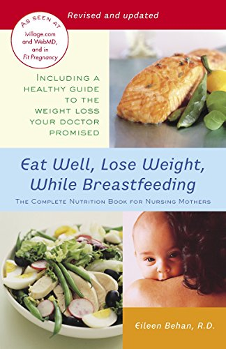 Eat Well, Lose Weight, While Breastfeeding: The Complete Nutrition Book for Nursing Mothers 9780345492593