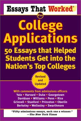 Essays That Worked for College Applications: 50 Essays That Helped Students Get Into the Nation's Top Colleges 9780345452177