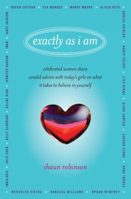 Exactly as I Am: Celebrated Women Share Candid Advice with Today's Girls on What It Takes to Believe in Yourself 9780345511959