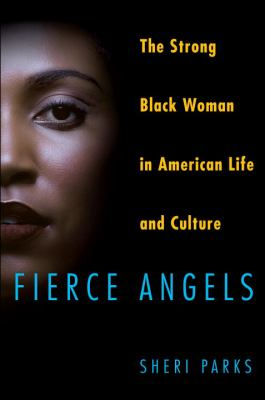 Fierce Angels: The Strong Black Woman in American Life and Culture 9780345503145