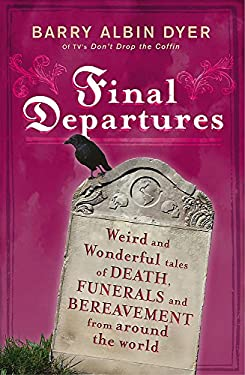 Final Departures: Weird and Wonderful Tales of Death, Funerals and Bereavement from Around the World 9780340908532