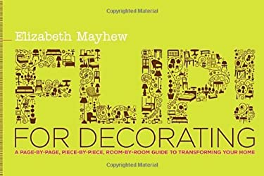 Flip! for Decorating: A Page-By-Page, Piece-By-Piece, Room-By-Room Guide to Transforming Your Home 9780345507518