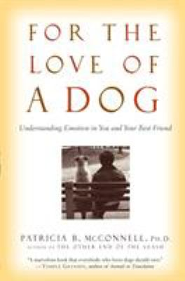 For the Love of a Dog: Understanding Emotion in You and Your Best Friend 9780345477156