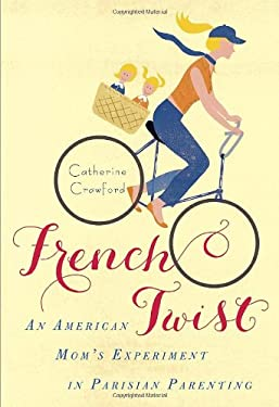French Twist: An American Mom's Experiment in Parisian Parenting 9780345533265