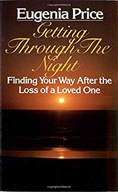 Getting Through the Night: Finding Your Way After the Loss of a Loved One 9780345341969