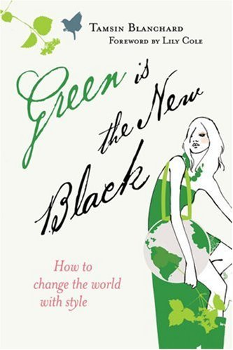 Green Is the New Black: How to Change the World with Style 9780340954669