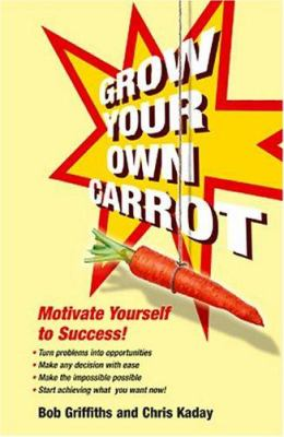 Grow Your Own Carrot: Motivate Yourself to Success! 9780340862858
